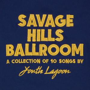 Youth Lagoon 『Savage Hills Ballroom』