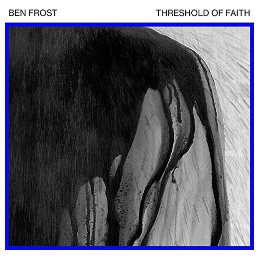 BEN FROST 『Threshold of Faith』